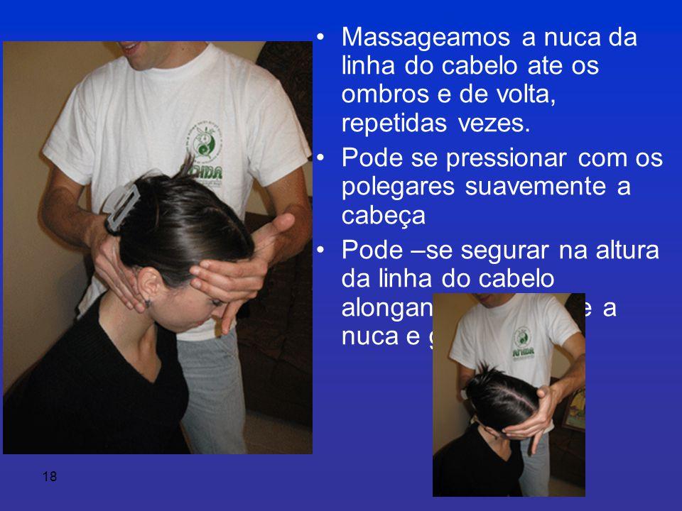 Massageamos a nuca da linha do cabelo ate os ombros e de volta, repetidas vezes.