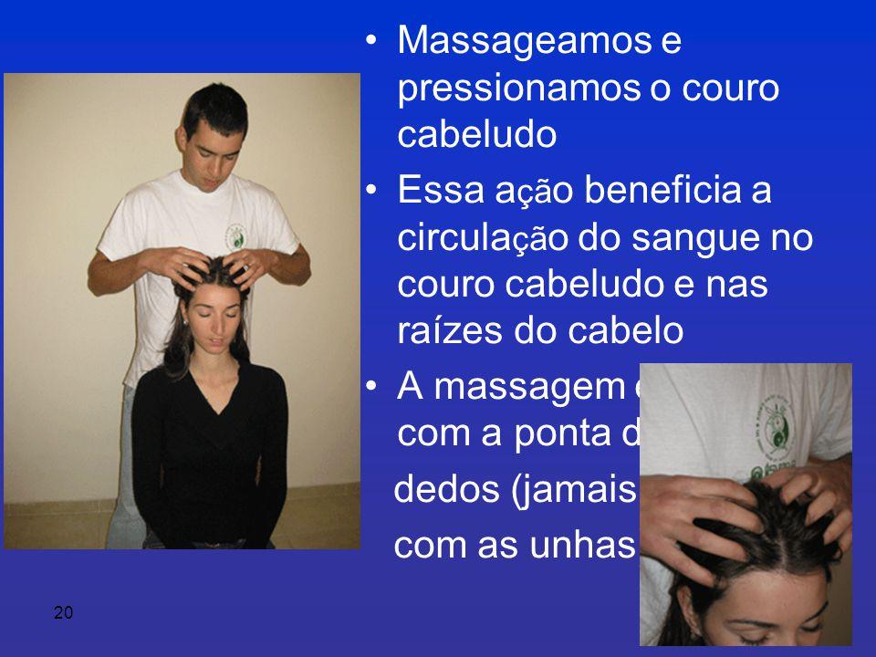 Massageamos e pressionamos o couro cabeludo