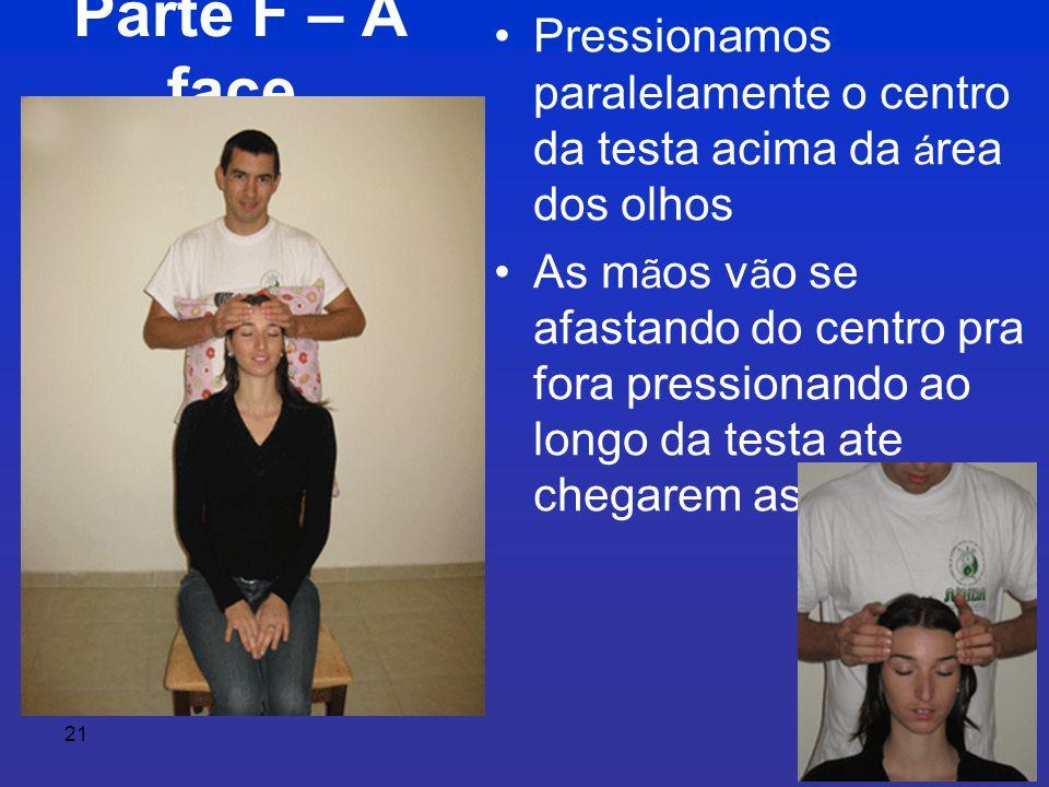Parte F – A face Pressionamos paralelamente o centro da testa acima da área dos olhos.