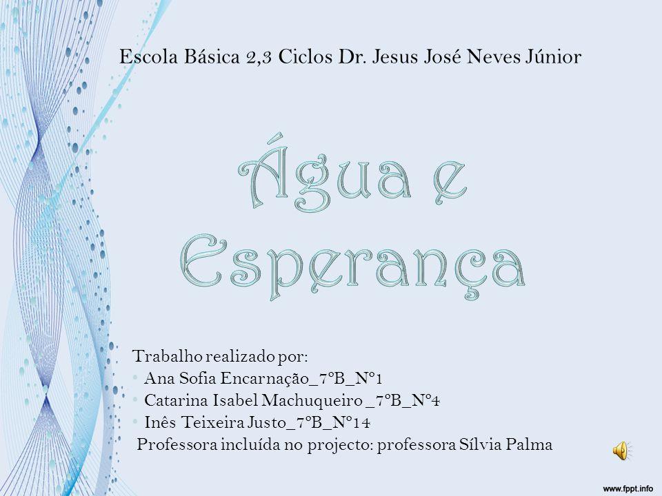 Água e Esperança Escola Básica 2,3 Ciclos Dr. Jesus José Neves Júnior