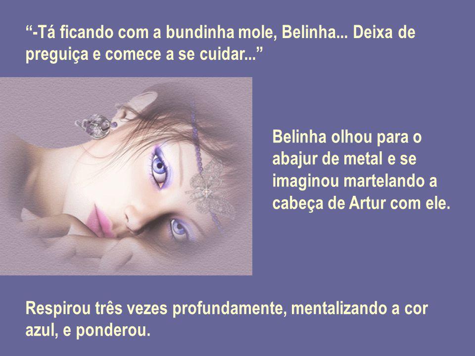 -Tá ficando com a bundinha mole, Belinha
