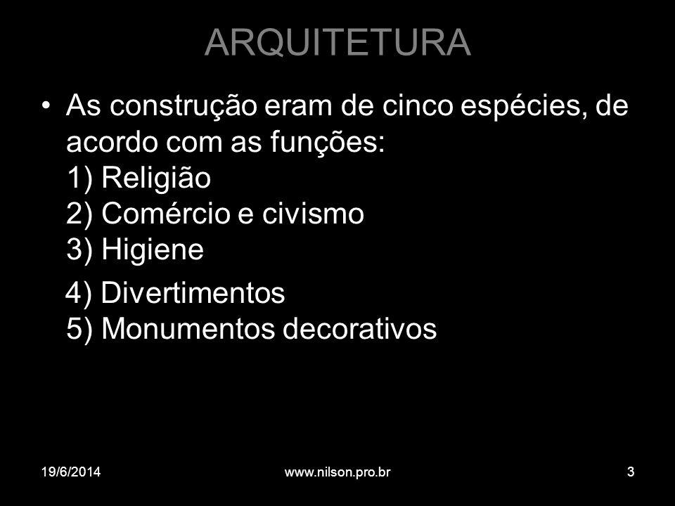 ARQUITETURA As construção eram de cinco espécies, de acordo com as funções: 1) Religião 2) Comércio e civismo 3) Higiene.