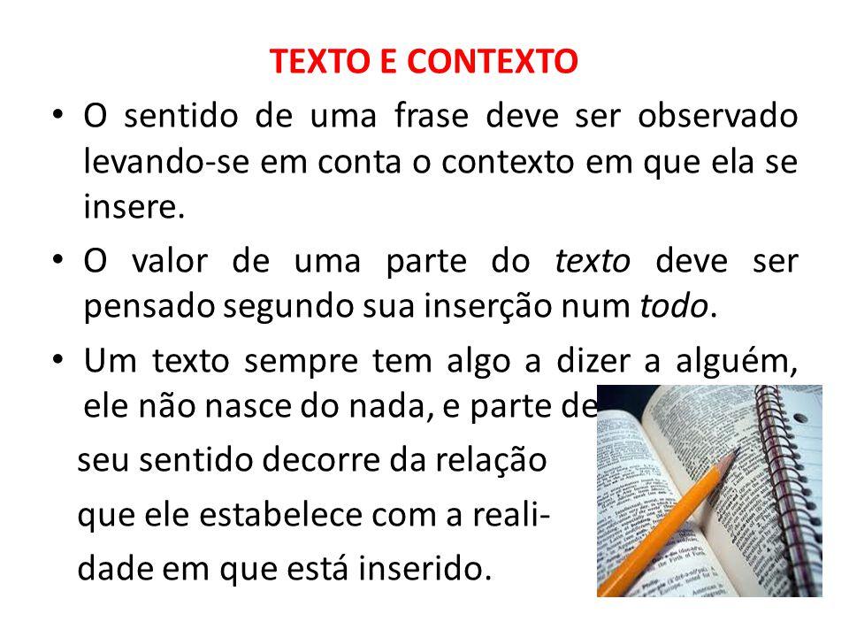 TEXTO E CONTEXTO O sentido de uma frase deve ser observado levando-se em conta o contexto em que ela se insere.