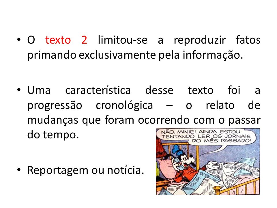 O texto 2 limitou-se a reproduzir fatos primando exclusivamente pela informação.