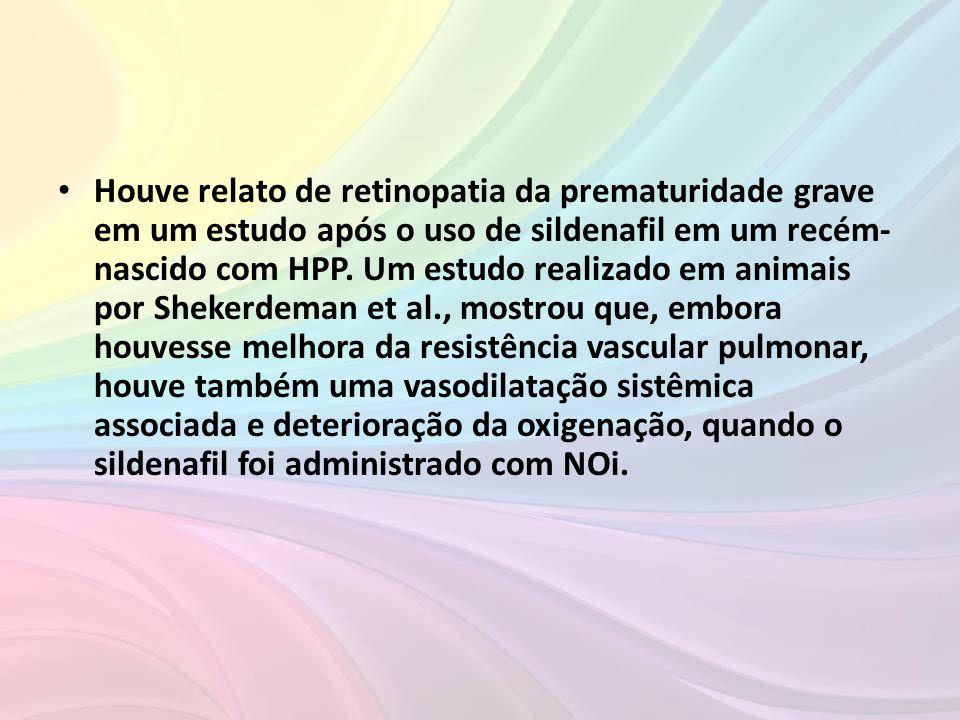 Houve relato de retinopatia da prematuridade grave em um estudo após o uso de sildenafil em um recém-nascido com HPP.