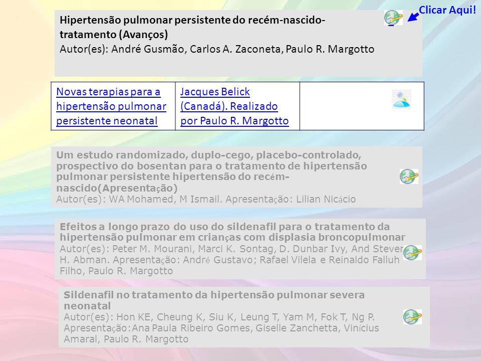 Clicar Aqui! Hipertensão pulmonar persistente do recém-nascido-tratamento (Avanços) Autor(es): André Gusmão, Carlos A. Zaconeta, Paulo R. Margotto.