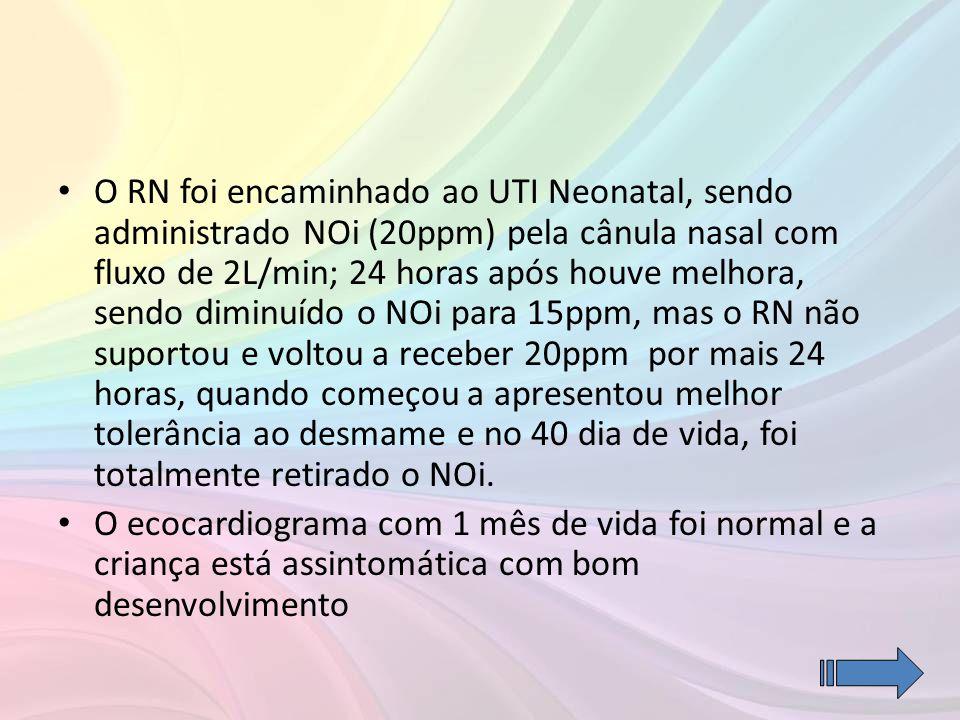 O RN foi encaminhado ao UTI Neonatal, sendo administrado NOi (20ppm) pela cânula nasal com fluxo de 2L/min; 24 horas após houve melhora, sendo diminuído o NOi para 15ppm, mas o RN não suportou e voltou a receber 20ppm por mais 24 horas, quando começou a apresentou melhor tolerância ao desmame e no 40 dia de vida, foi totalmente retirado o NOi.