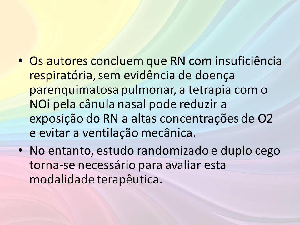 Os autores concluem que RN com insuficiência respiratória, sem evidência de doença parenquimatosa pulmonar, a tetrapia com o NOi pela cânula nasal pode reduzir a exposição do RN a altas concentrações de O2 e evitar a ventilação mecânica.