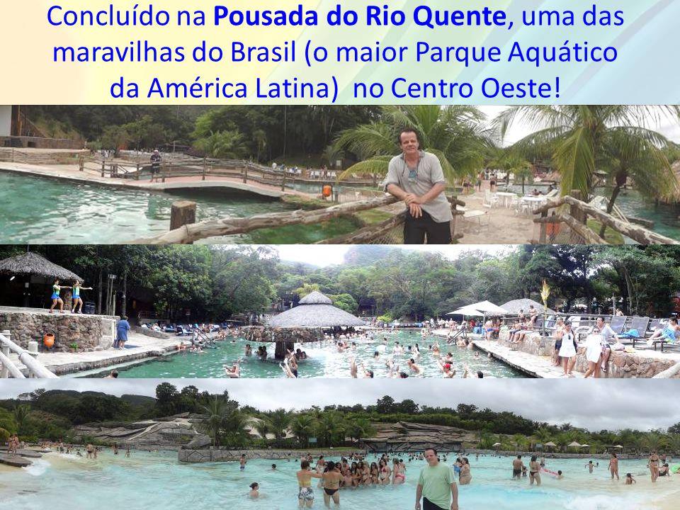 Concluído na Pousada do Rio Quente, uma das maravilhas do Brasil (o maior Parque Aquático da América Latina) no Centro Oeste!