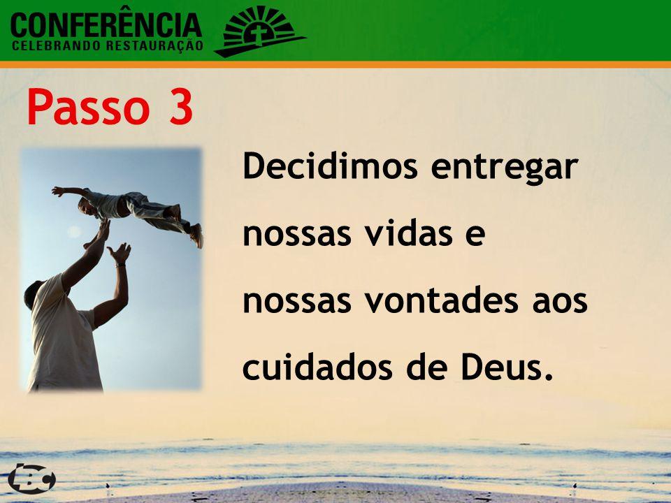 Passo 3 Decidimos entregar nossas vidas e nossas vontades aos cuidados de Deus.