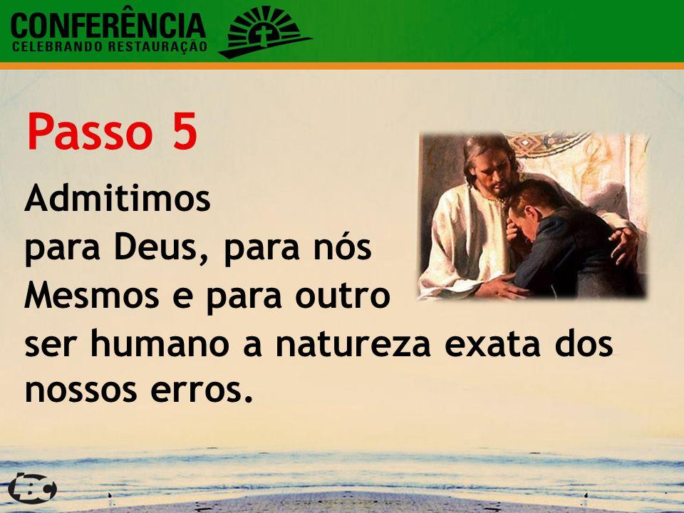 Passo 5 Admitimos para Deus, para nós Mesmos e para outro