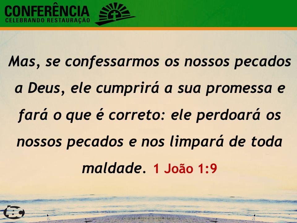 Mas, se confessarmos os nossos pecados a Deus, ele cumprirá a sua promessa e fará o que é correto: ele perdoará os nossos pecados e nos limpará de toda maldade.
