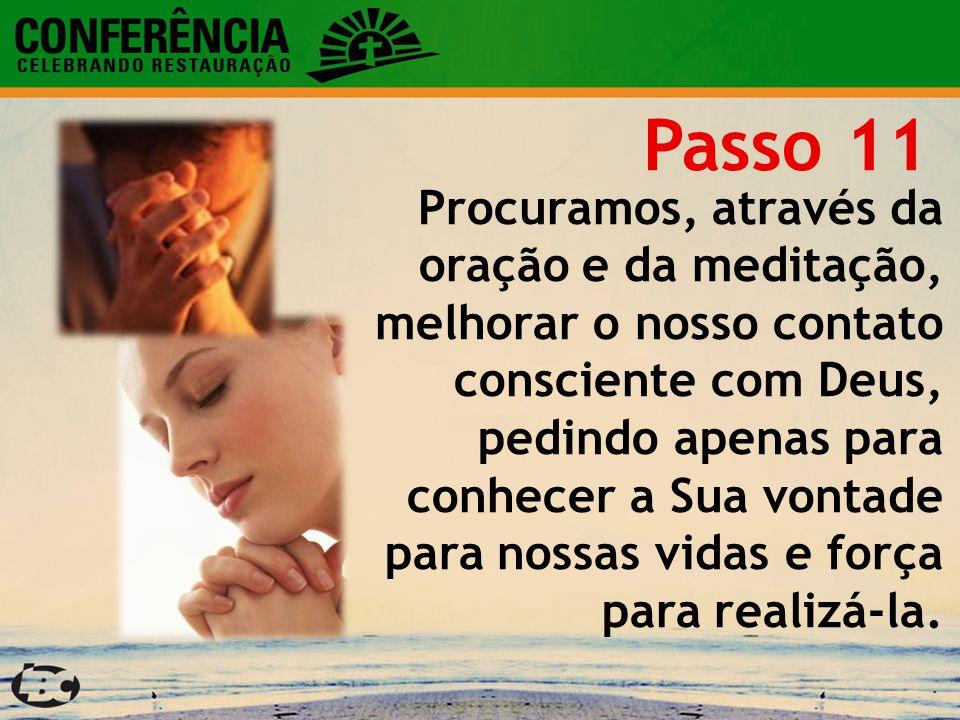 Passo 11 Procuramos, através da oração e da meditação,