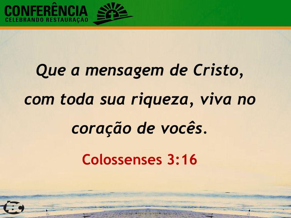 Que a mensagem de Cristo, com toda sua riqueza, viva no coração de vocês.