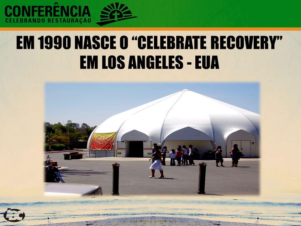 EM 1990 NASCE O CELEBRATE RECOVERY EM LOS ANGELES - EUA