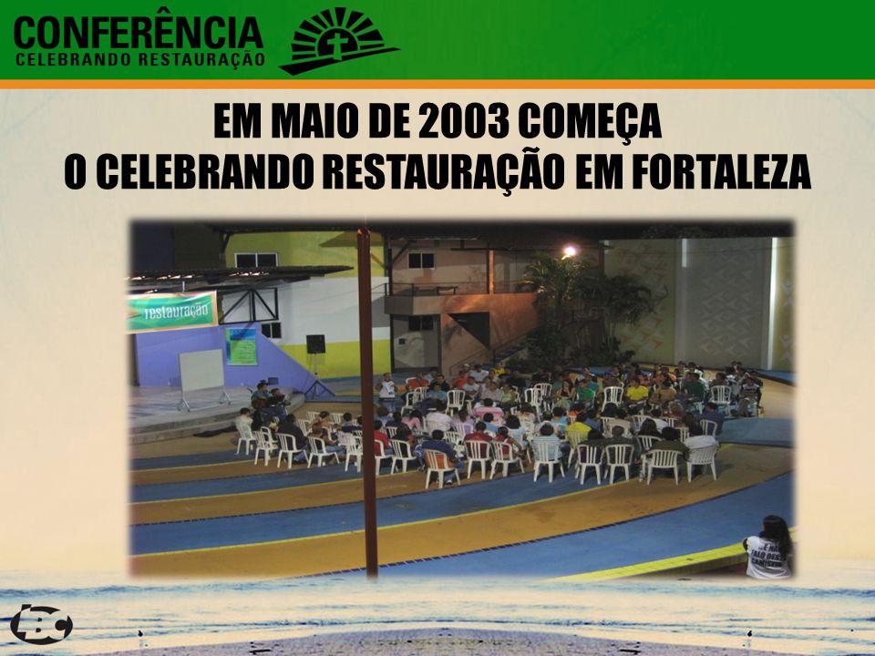 EM MAIO DE 2003 COMEÇA O CELEBRANDO RESTAURAÇÃO EM FORTALEZA