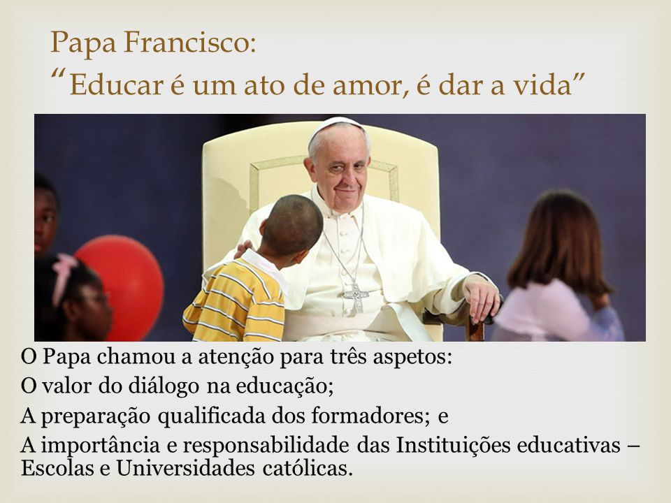 Papa Francisco: Educar é um ato de amor, é dar a vida