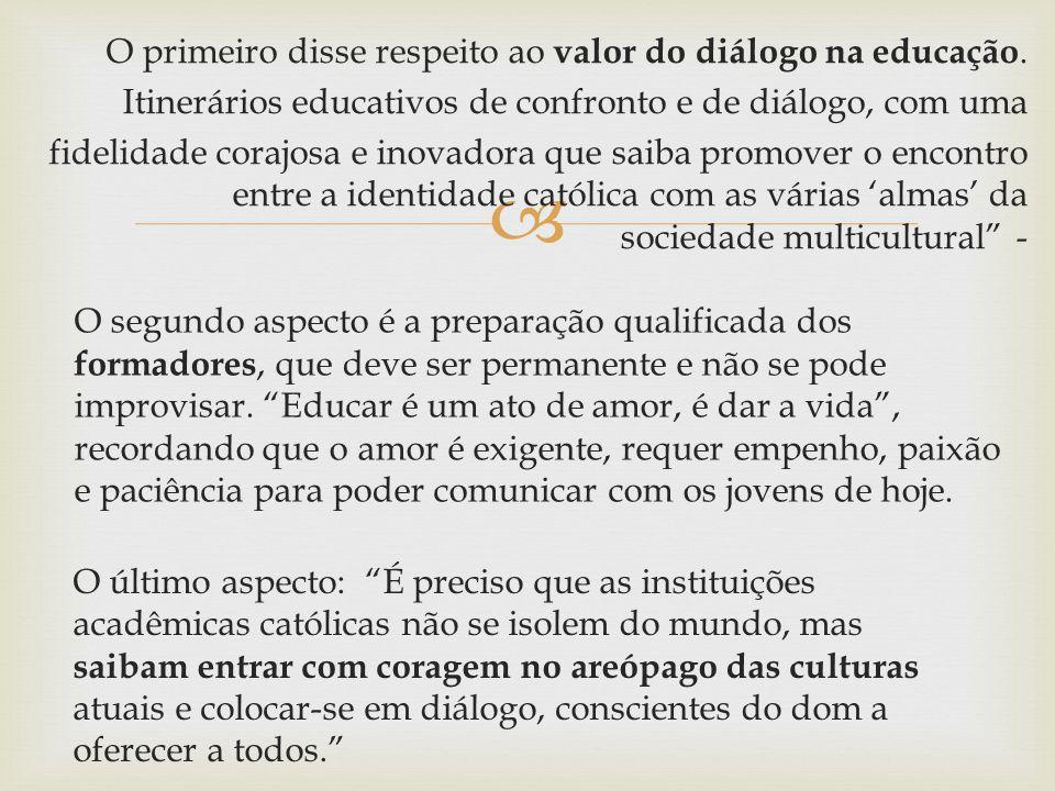 O primeiro disse respeito ao valor do diálogo na educação.