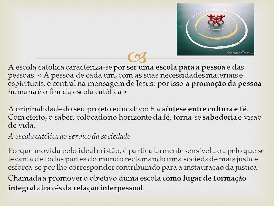 A escola católica caracteriza-se por ser uma escola para a pessoa e das pessoas.