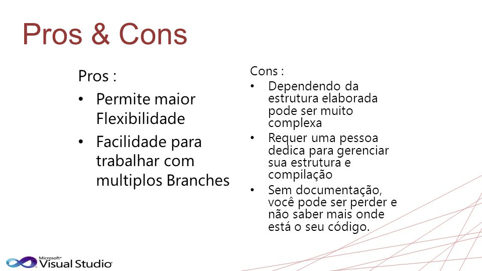 Pros & Cons Pros : Permite maior Flexibilidade