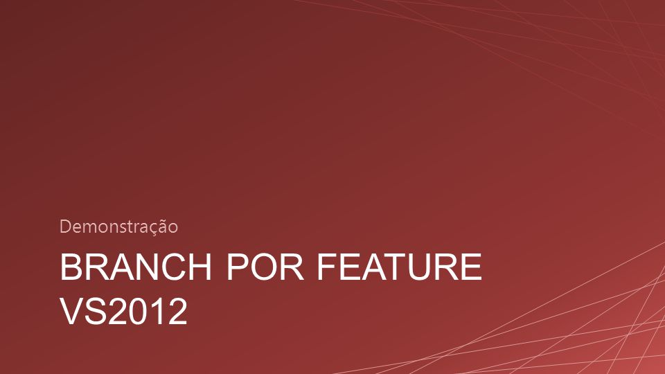 Demonstração Branch por feature VS2012