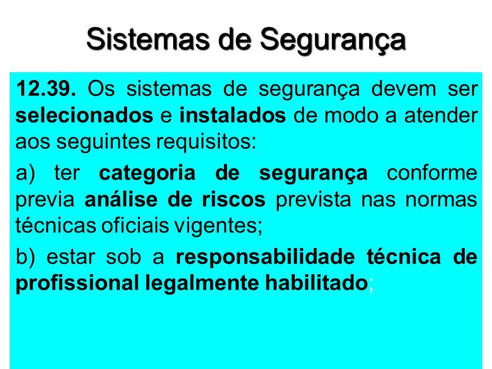 Sistemas de Segurança 12.39. Os sistemas de segurança devem ser selecionados e instalados de modo a atender aos seguintes requisitos: