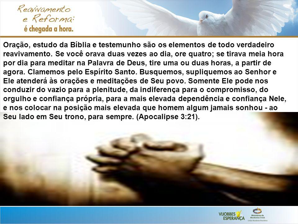 Oração, estudo da Bíblia e testemunho são os elementos de todo verdadeiro reavivamento.