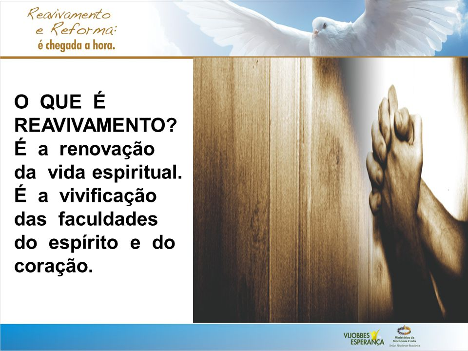 O QUE É REAVIVAMENTO. É a renovação da vida espiritual.