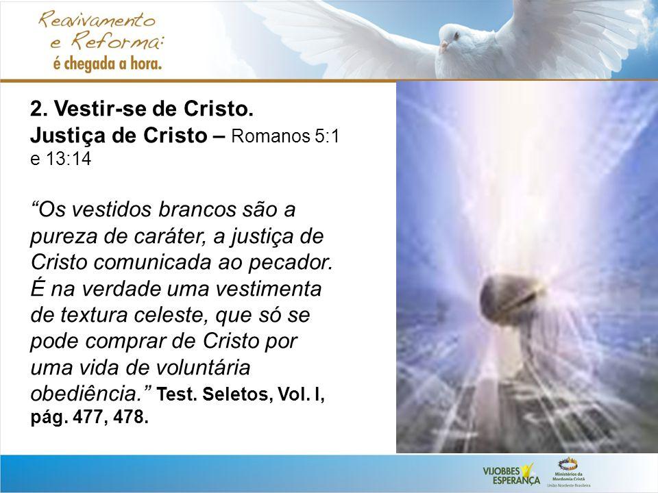 2. Vestir-se de Cristo. Justiça de Cristo – Romanos 5:1 e 13:14.