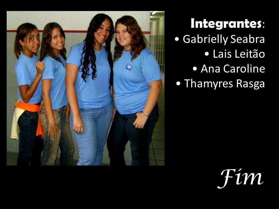 Integrantes: • Gabrielly Seabra • Lais Leitão • Ana Caroline • Thamyres Rasga