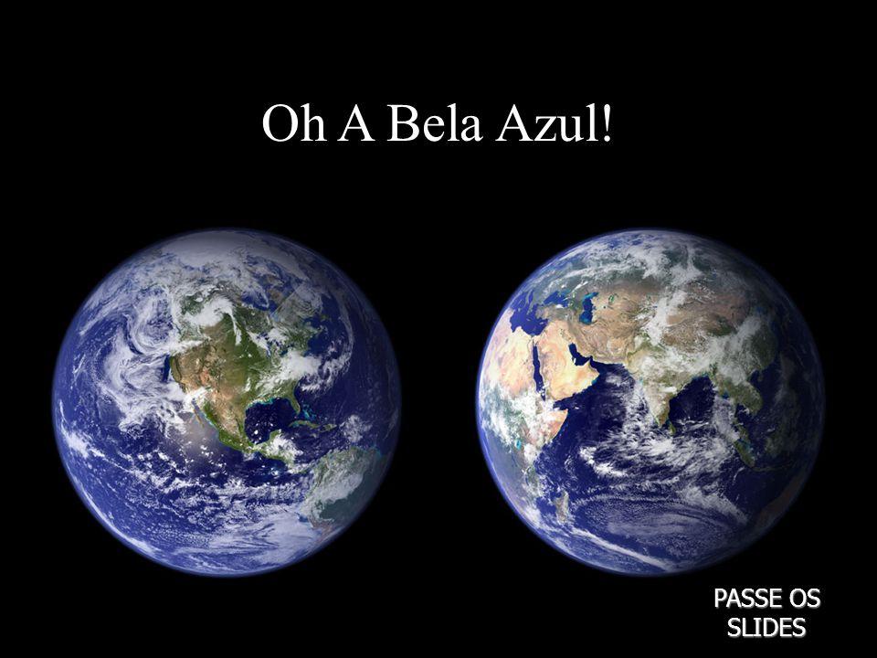 Oh A Bela Azul! PASSE OS SLIDES