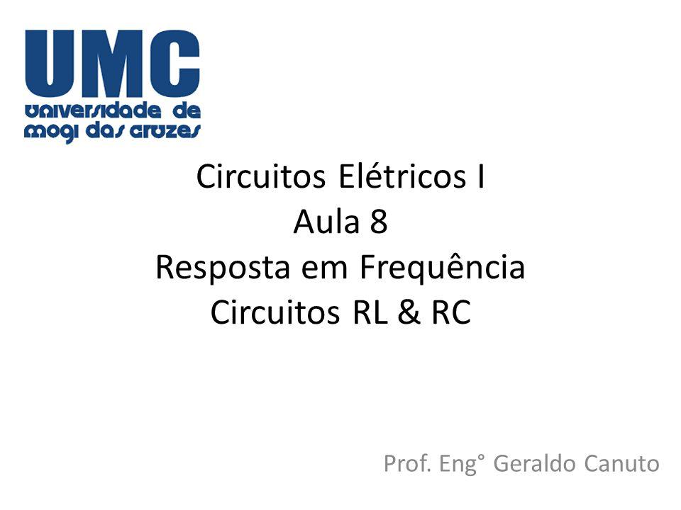 Circuitos Elétricos I Aula 8 Resposta em Frequência Circuitos RL & RC