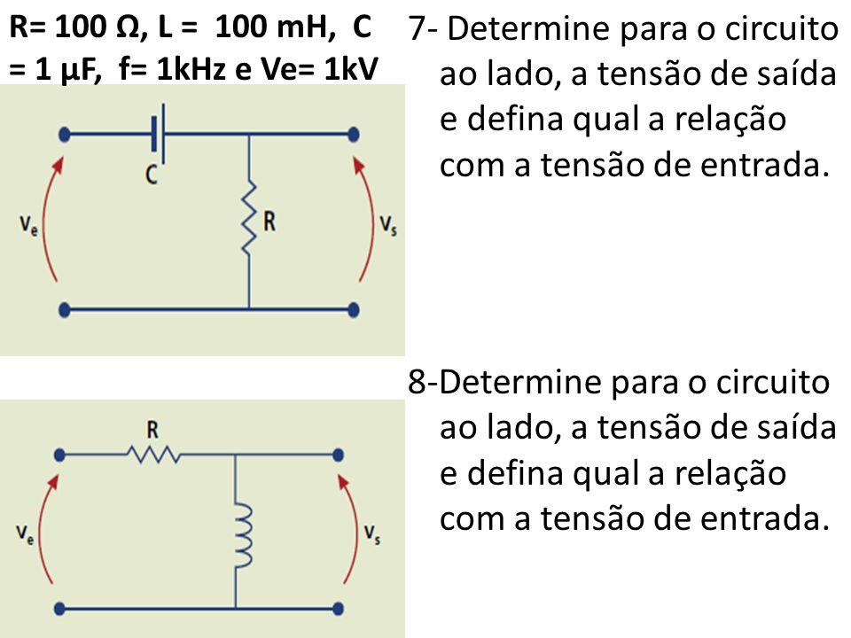 7- Determine para o circuito ao lado, a tensão de saída e defina qual a relação com a tensão de entrada. 8-Determine para o circuito ao lado, a tensão de saída e defina qual a relação com a tensão de entrada.