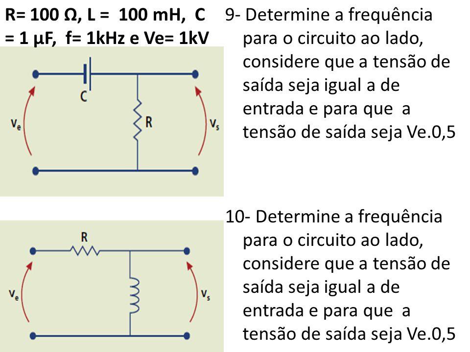 9- Determine a frequência para o circuito ao lado, considere que a tensão de saída seja igual a de entrada e para que a tensão de saída seja Ve.0,5 10- Determine a frequência para o circuito ao lado, considere que a tensão de saída seja igual a de entrada e para que a tensão de saída seja Ve.0,5