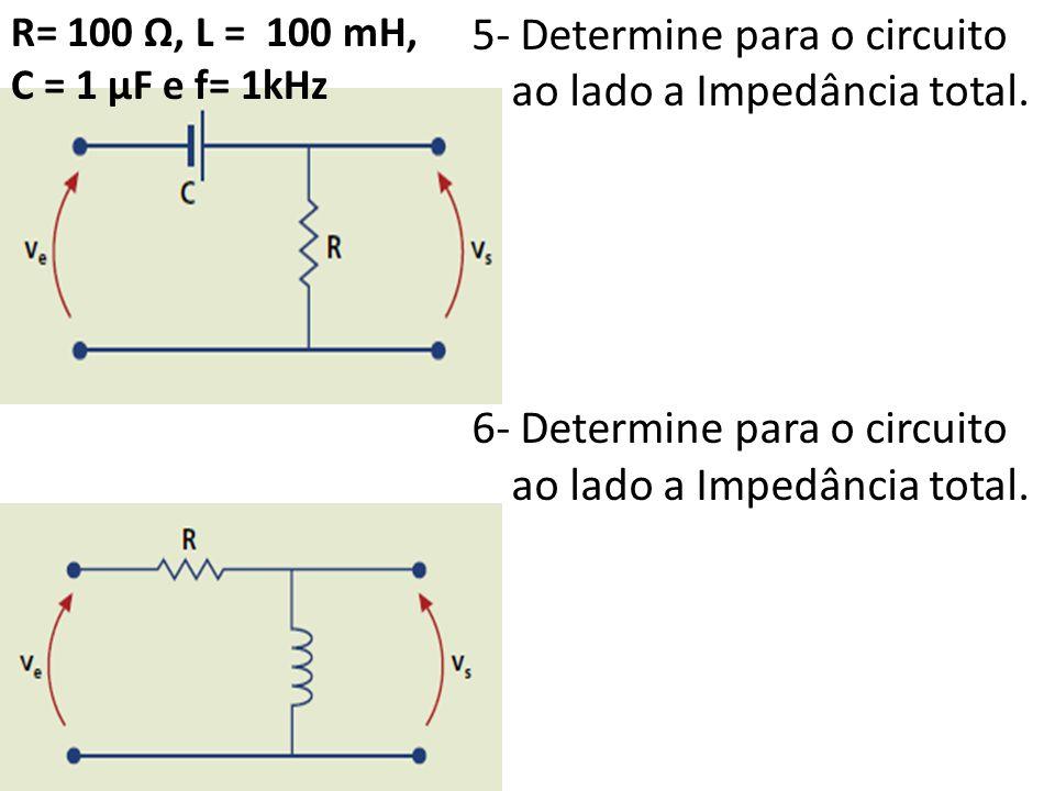 5- Determine para o circuito ao lado a Impedância total