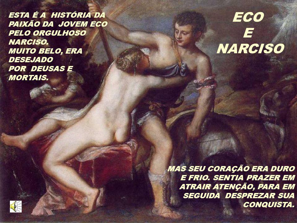 ECO E NARCISO ESTA É A HISTÓRIA DA PAIXÃO DA JOVEM ECO PELO ORGULHOSO