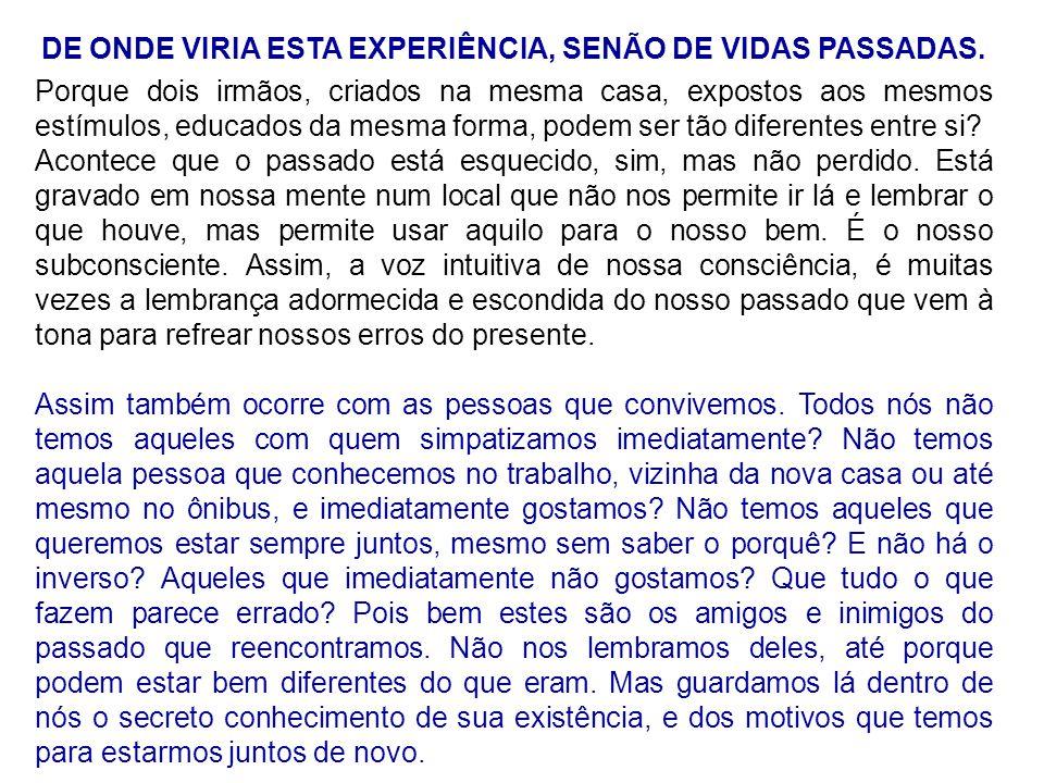 DE ONDE VIRIA ESTA EXPERIÊNCIA, SENÃO DE VIDAS PASSADAS.