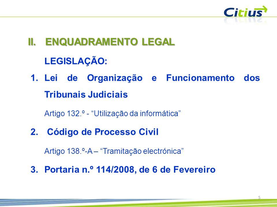 ENQUADRAMENTO LEGAL LEGISLAÇÃO: Lei de Organização e Funcionamento dos Tribunais Judiciais. Artigo 132.º - Utilização da informática