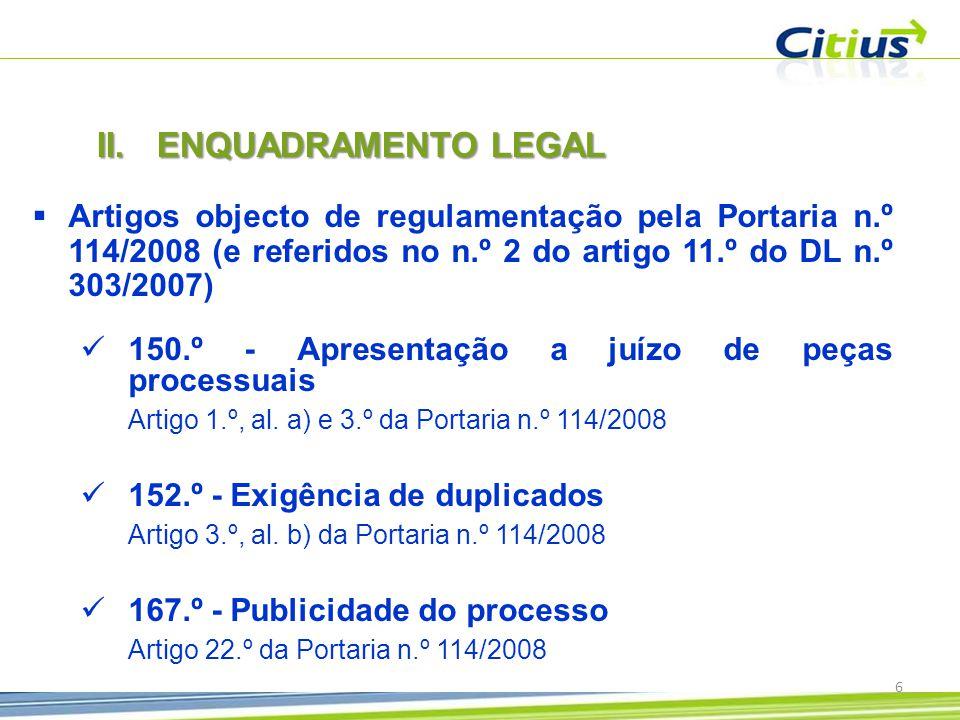 ENQUADRAMENTO LEGAL Artigos objecto de regulamentação pela Portaria n.º 114/2008 (e referidos no n.º 2 do artigo 11.º do DL n.º 303/2007)