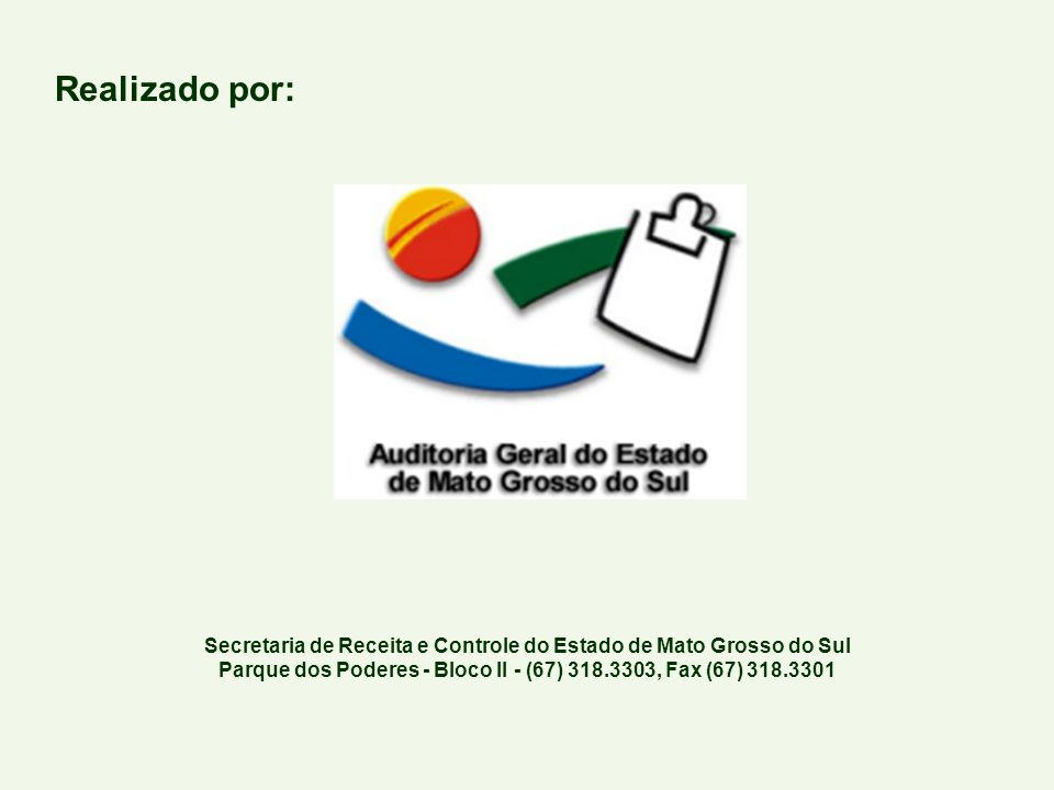Realizado por: Secretaria de Receita e Controle do Estado de Mato Grosso do Sul Parque dos Poderes - Bloco II - (67) 318.3303, Fax (67) 318.3301.
