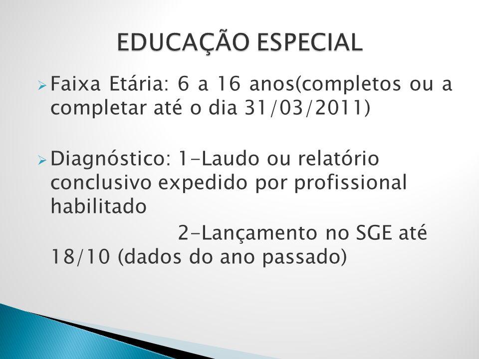 EDUCAÇÃO ESPECIAL Faixa Etária: 6 a 16 anos(completos ou a completar até o dia 31/03/2011)