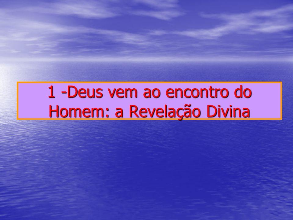 1 -Deus vem ao encontro do Homem: a Revelação Divina