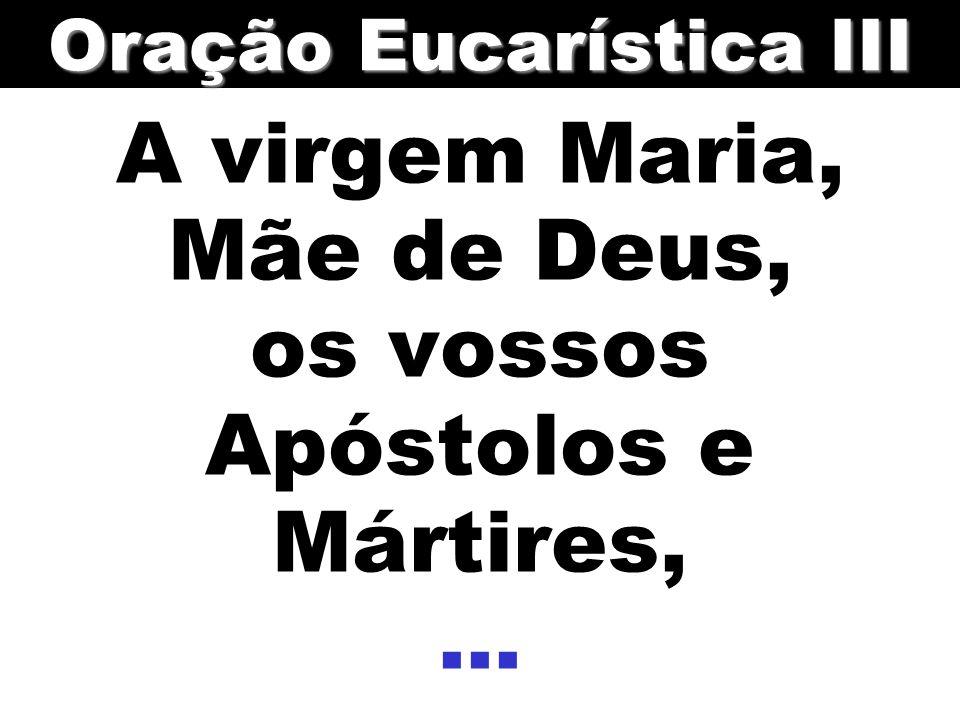 A virgem Maria, Mãe de Deus, os vossos Apóstolos e Mártires, ...