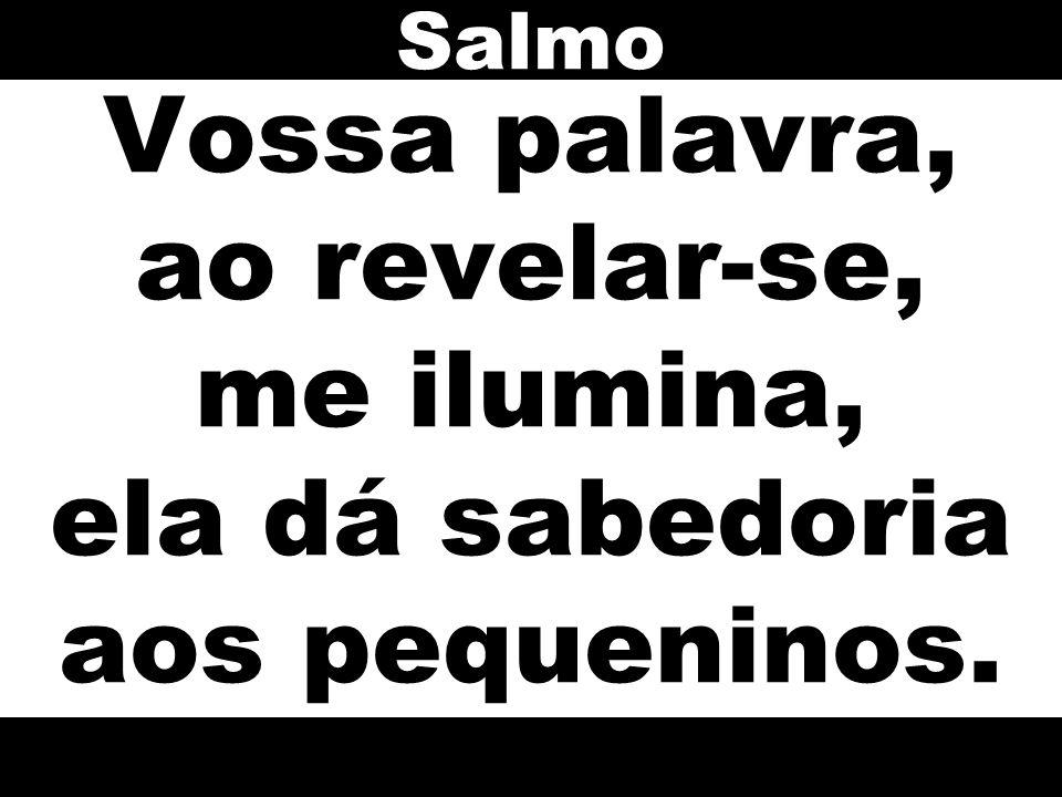 Salmo Vossa palavra, ao revelar-se, me ilumina, ela dá sabedoria aos pequeninos.