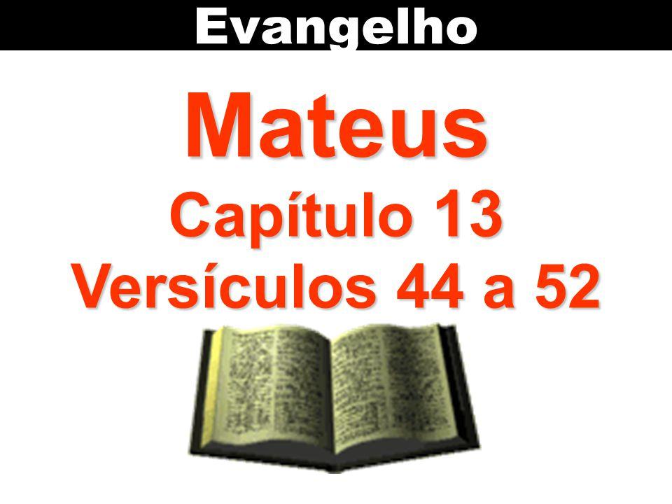 Evangelho Mateus Capítulo 13 Versículos 44 a 52