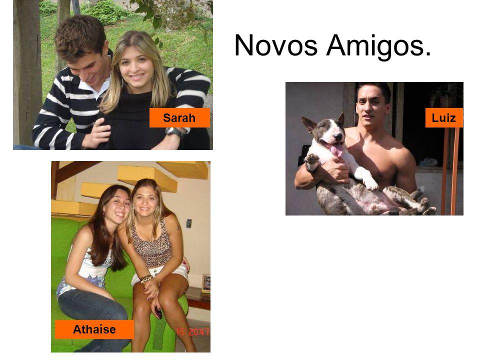 Novos Amigos. Sarah Luiz Athaíse