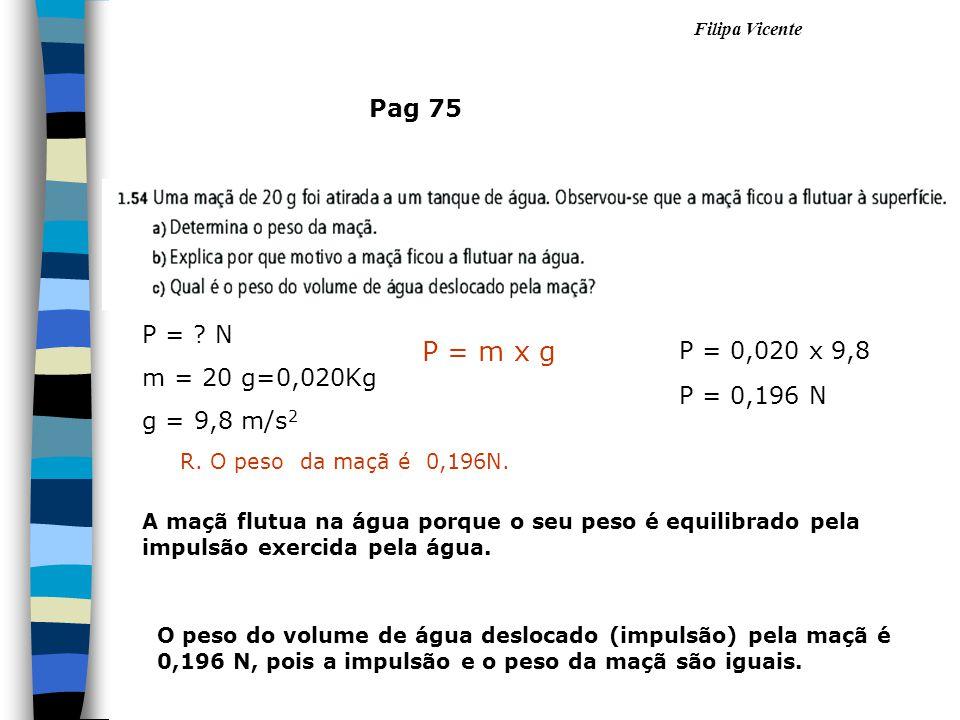 P = m x g Pag 75 P = N m = 20 g=0,020Kg P = 0,020 x 9,8 g = 9,8 m/s2
