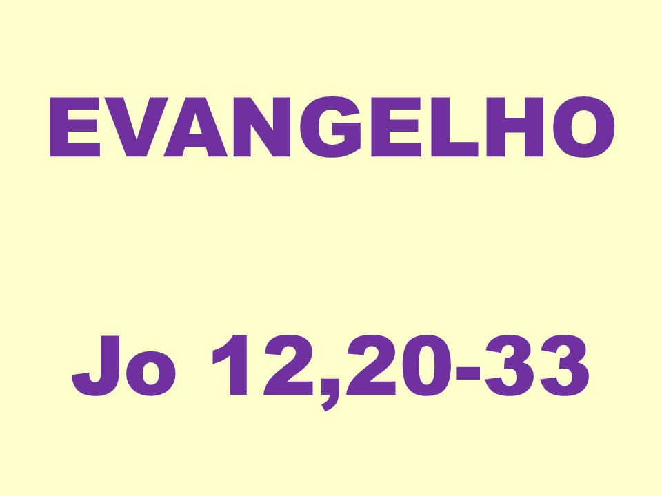 EVANGELHO Jo 12,20-33