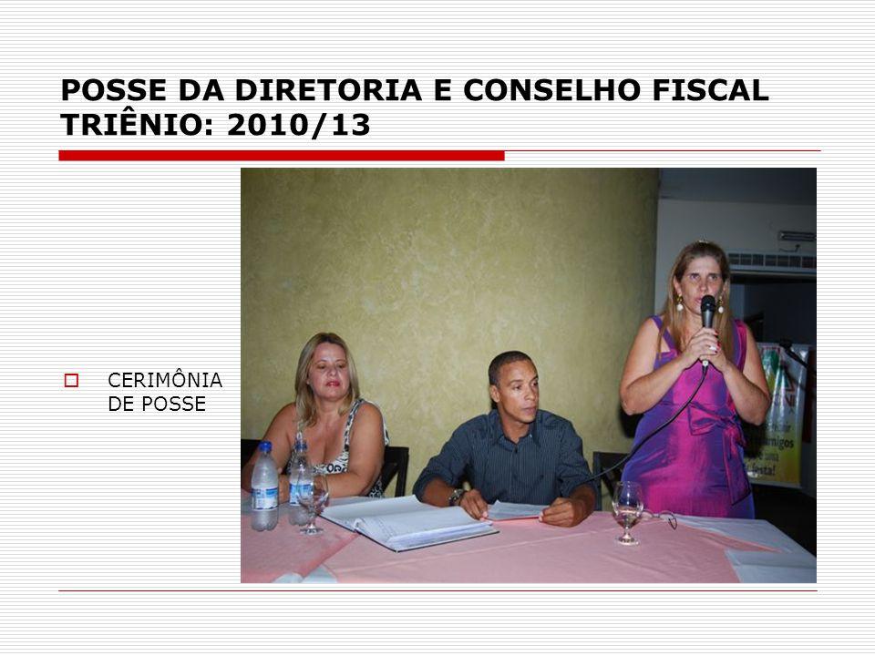 POSSE DA DIRETORIA E CONSELHO FISCAL TRIÊNIO: 2010/13