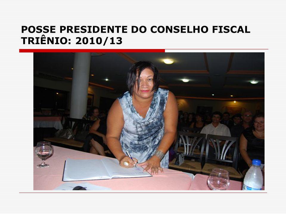 POSSE PRESIDENTE DO CONSELHO FISCAL TRIÊNIO: 2010/13